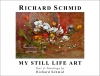 New Release!  Richard Schmid: My Still Life Art  (book)